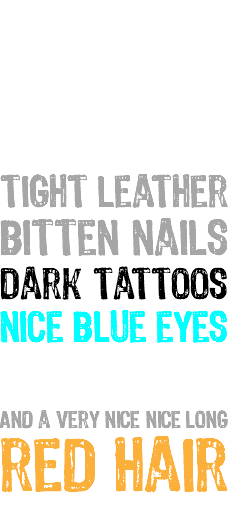 F#CK yeah! white Tight leather Bitten nails Dark tattoos nice blue eyes Black lips And a very nice nice long red hair